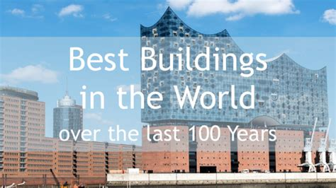 coolest architecture in the world best buildings in the world over the last 100 years
