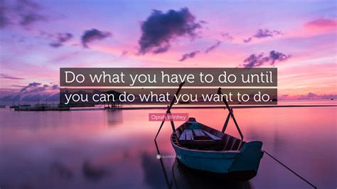 oprah winfrey do what you have to do oprah winfrey quote do what you have to do until you can