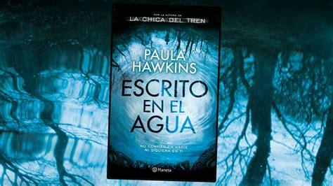 escrito en el agua regresa paula hawkins la autora de quot la chica del tren quot con quot escrito en el agua quot leer hace crecer