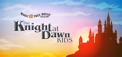 magic tree house knight at dawn magic tree house the knight at dawn kids music theatre international