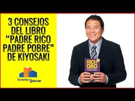 libros de robert kiyosaki youtube 3 consejos del libro padre rico padre pobre de robert kiyosaki youtube