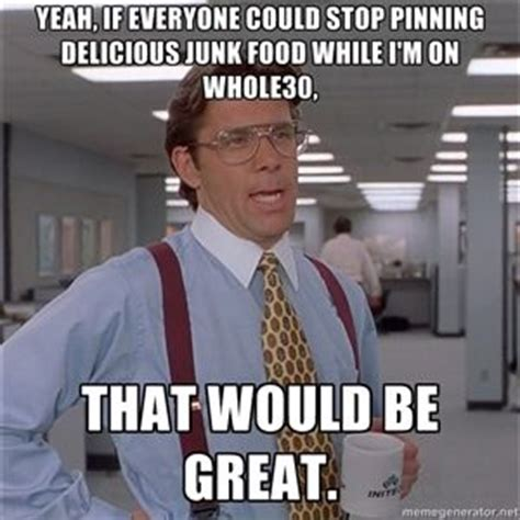Office Space Quotes That Would Be Great For Whole30 Keep Moving Truths And