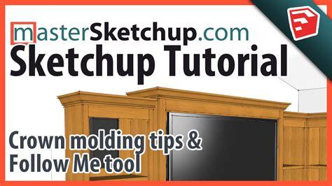 tutorial sketchup follow me sketchup crown molding tutorial follow me tool tips
