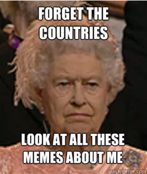 Queen Of England Meme - forget the countries look at all these memes about me