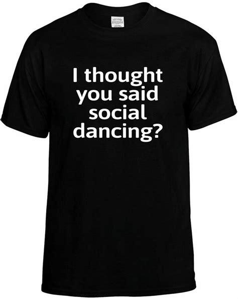 I THOUGHT YOU SAID SOCIAL DANCING? T-Shirt Breaking News