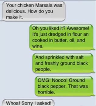 Do You Cook With Freshly Ground Black Pepper by Your Chicken Marsala Was Delicious Texting