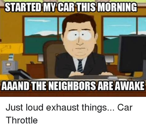 Memes Mufflers - started my car this morning aaand the neighbors are awake