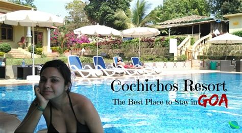 best place to stay in goa 9 reasons why cochichos resort is the best place to stay