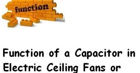 function a capacitor in electric ceiling fans or