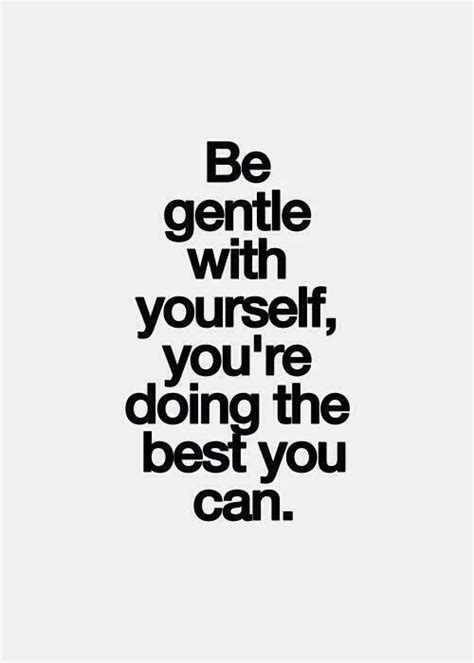 Top You Can quote be gentle with yourself you are doing the best you can dont give up world