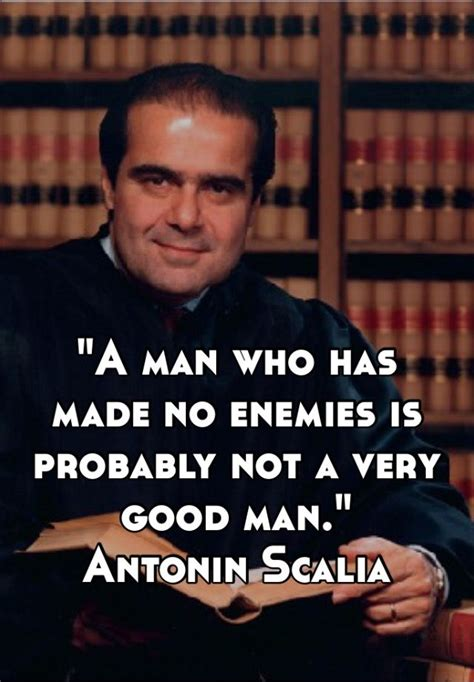 best scalia quotes 23 justice scalia quotes a who has made no enemies