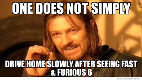 after watching fast and furious 6 meme weknowmemes