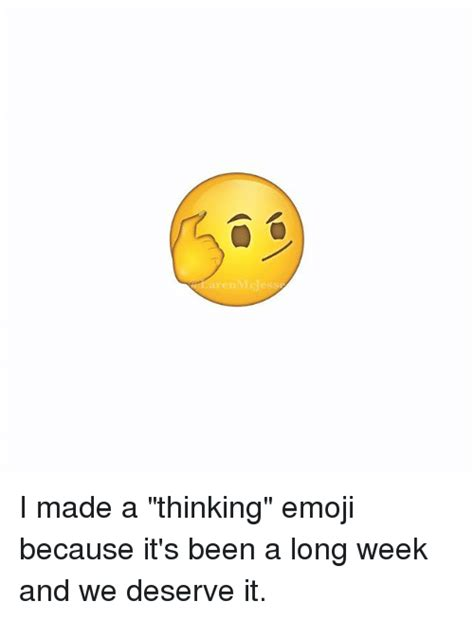 Emoji Meme - i made a thinking emoji because it s been a long week and