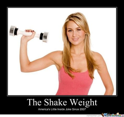 Shake Weight Meme - the shake weight by jyrolyn meme center