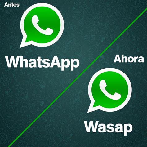 imagenes y videos wasap ahora es correcto decir wasap y wasapear social geek