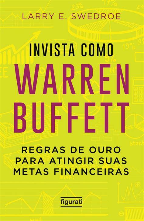 Invista Como Warren Buffett Regras De Ouro Para Atingir