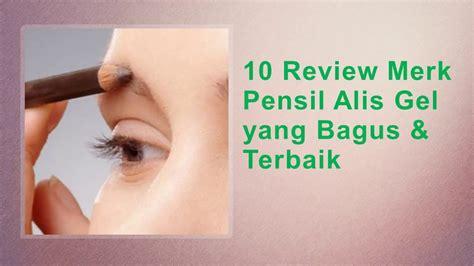 Pensil Alis Gel 10 review merk pensil alis gel yang bagus terbaik
