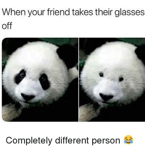 Glasses Off Meme - when your friend takes their glasses off completely