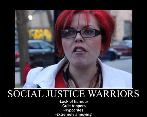 Social Justice Memes - social justice warriors demotivational poster by