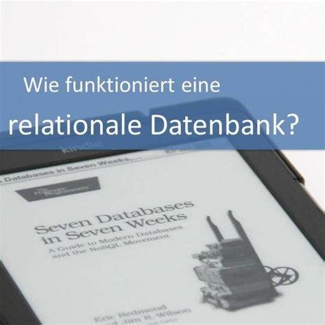 wie funktioniert eine bank wie funktioniert eigentlich eine relationale datenbank