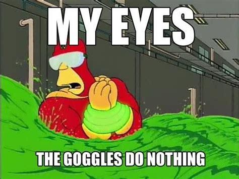Bleeding Eyes Meme - image 21347 the goggles do nothing know your meme