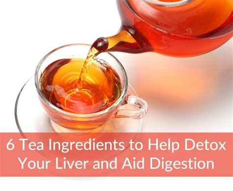 David S Tea Detox Vs by 6 Tea Ingredients To Help Detox Your Liver And Aid Digestion