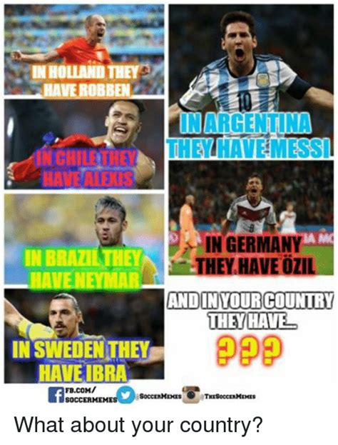 Brazil Soccer Meme - in holland they have robben in argentina they havemessi in