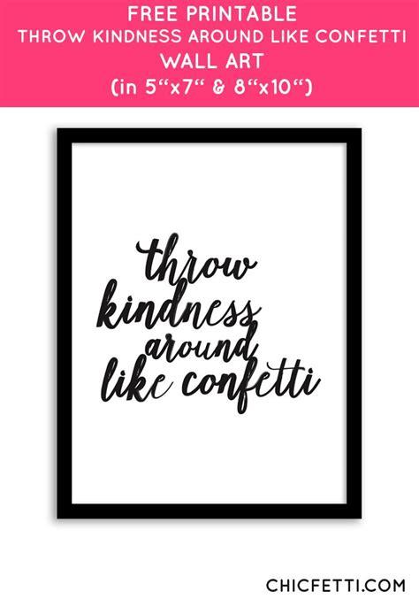 printable kindness quotes free printable throw kindness around like confetti wall