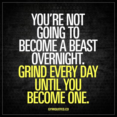 grind quotes you re not going to become a beast overnight grind every day