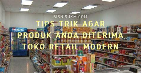 Manajemen Toko Modern 4 tips trik agar produk anda diterima toko retail modern