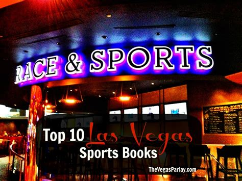 las vegas books top 10 las vegas sports books the vegas parlay