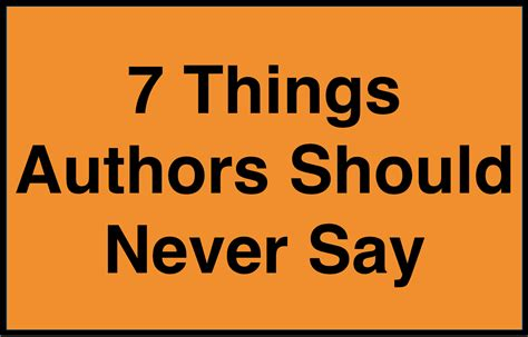 7 Things Never To Say To Your by 7 Things Authors Should Never Say When Pitching A Book