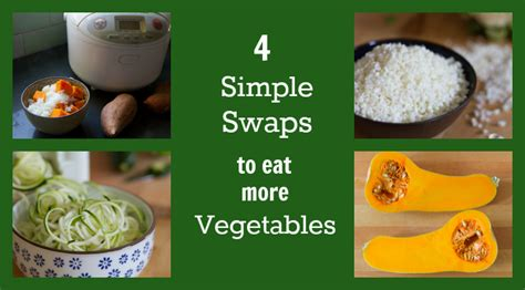 4 vegetables not to eat 4 simple swaps to get your family to eat more fruits and