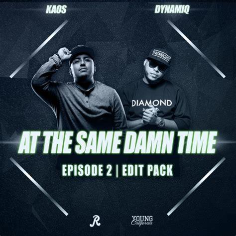 at the same damn time edit pack 2 dj kaos dj dynamiq