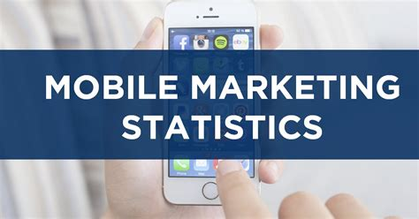 mobile marketing statistics 61 mobile marketing statistics for 2018 and beyond