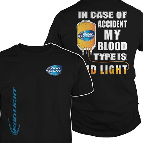 what type of is bud light in of my blood type is bud light shirt