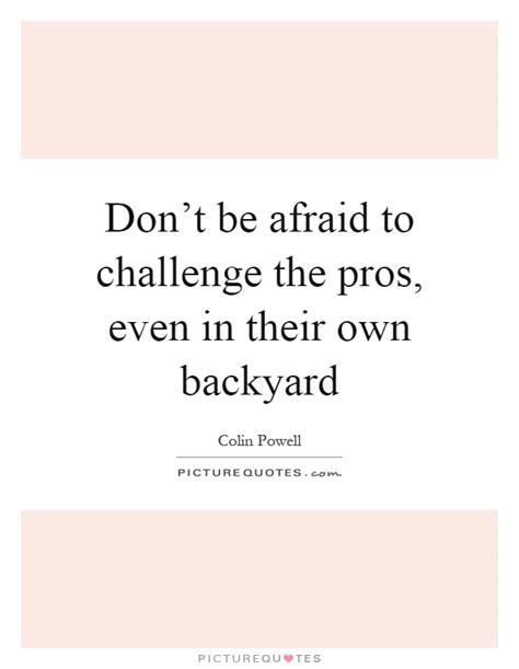 in your own backyard lyrics own backyard lyrics don t be afraid to challenge the pros