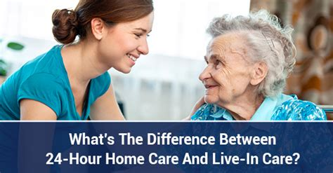 24 hour home care vs live in care what s the difference
