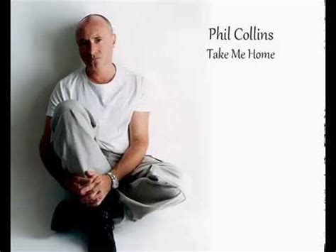Take Me Home Phil Collins by Phil Collins Take Me Home Hq