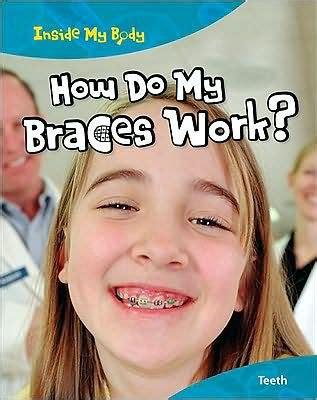 how do teething work how do my braces work teeth by steve hardcover