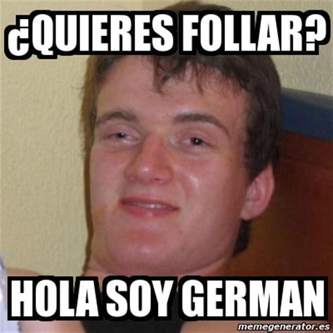 Hola Soy German Memes - meme stoner stanley 191 quieres follar hola soy german