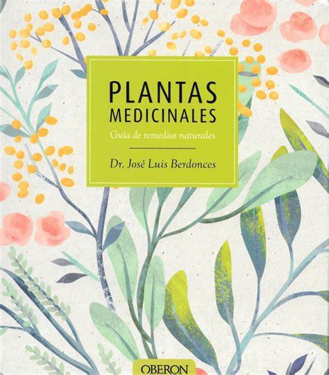 libro plantas medicinales libro plantas medicinales gu 237 a de remedios naturales