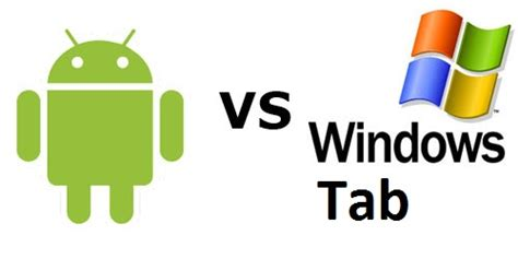 android vs windows tablet android tab vs windows tab a tough fight my tablet guru