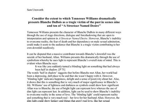 Blanche Dubois Essay by Consider The Extent To Which Tennessee Williams Dramatically Presents Blanche Dubois As A Tragic