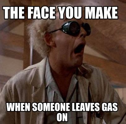 meme creator the face you make when someone leaves gas