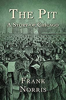 The Pit A Story Of Chicago the pit a story of chicago ebook frank norris ca