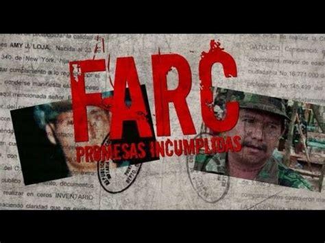 promesas incumplidas farc promesas incumplidas testigo directo hd youtube