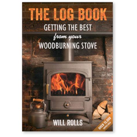 the log book getting the log book getting the best from your wood burning stove by will rolls