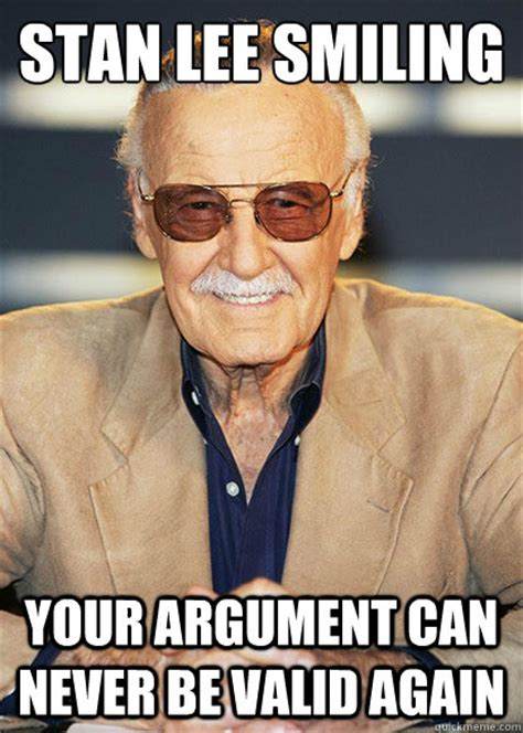 Stan Meme - stan lee smiling your argument can never be valid again