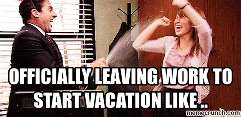 Vacation Meme - officially leaving work to start vacation like